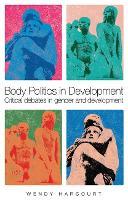 Body Politics in Development: Critical Debates in Gender and Development (Hardback)
