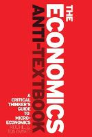 The Economics Anti-Textbook: A Critical Thinker's Guide to Microeconomics (Paperback)