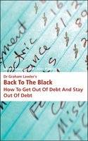 Dr Graham Lawler's Back to the Black: How to Get Out of Debt and Stay Out of Debt (Paperback)