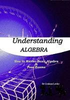 Understanding Algebra: How to Master Basic Algebra and Pass Exams (Paperback)