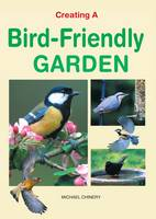 Creating a Bird Friendly Garden (Hardback)