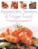 Appetizers, Starters and Finger Food: 200 Great Ways to Start a Meal or Serve a Buffet with Style; Step-by-Step Recipes for Guaranteed Success (Paperback)