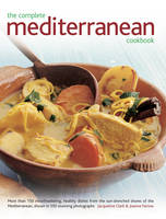 The Complete Mediterranean Cookbook: More Than 150 Mouthwatering Healthy Dishes from the Sun-Drenched Shores of the Mediterranean, Shown in 550 Stunning Photographs (Hardback)