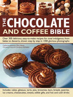 The Chocolate and Coffee Bible: Over 300 Delicious, Easy to Make Recipes for Total Indulgence, from Bakes to Desserts, Shown Step by Step in 1300 Glorious Photographs (Hardback)
