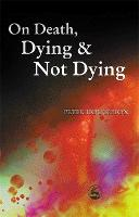 On Death, Dying and Not Dying (Paperback)