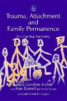 Trauma, Attachment and Family Permanence: Fear Can Stop You Loving (Paperback)