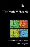 The World Within Me: A Personal Journey to Spiritual Understanding (Paperback)