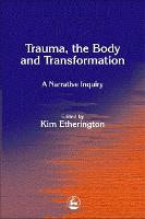 Trauma, the Body and Transformation: A Narrative Inquiry (Paperback)