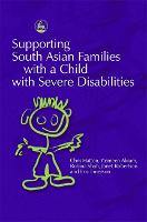 Supporting South Asian Families with a Child with Severe Disabilities - Supporting Parents (Paperback)