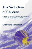 The Seduction of Children: Empowering Parents and Teachers to Protect Children from Child Sexual Abuse (Paperback)