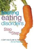 Beating Eating Disorders Step by Step: A Self-Help Guide for Recovery (Paperback)