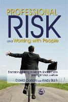 Professional Risk and Working with People: Decision-Making in Health, Social Care and Criminal Justice (Paperback)