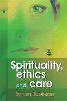 Spirituality, Ethics and Care (Paperback)