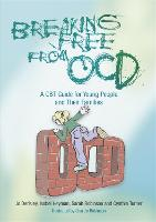Breaking Free from OCD: A CBT Guide for Young People and Their Families (Paperback)