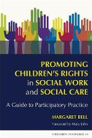 Promoting Children's Rights in Social Work and Social Care: A Guide to Participatory Practice - Children in Charge (Paperback)
