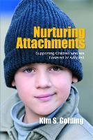 Nurturing Attachments: Supporting Children Who are Fostered or Adopted (Paperback)