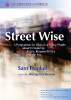 Street Wise: A Programme for Educating Young People About Citizenship, Rights, Responsibilities and the Law (Paperback)