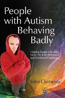 People with Autism Behaving Badly: Helping People with Asd Move on from Behavioral and Emotional Challenges (Paperback)