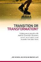 Transition or Transformation?: Helping Young People with Autistic Spectrum Disorder Set out on a Hopeful Road Towards Their Adult Lives (Paperback)