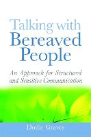 Talking With Bereaved People: An Approach for Structured and Sensitive Communication (Paperback)