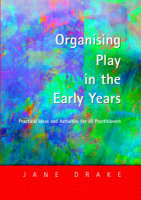 Organising Play in the Early Years: Practical Ideas for Teachers and Assistants (Paperback)