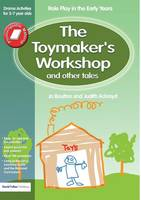 The Toymaker's workshop and Other Tales: Role Play in the Early Years Drama Activities for 3-7 year-olds (Paperback)