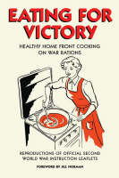 Eating for Victory: Healthy Home Front Cooking on War Rations (Hardback)