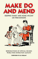 Make Do and Mend: Keeping Family and Home Afloat on War Rations (Hardback)