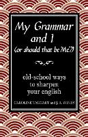 My Grammar and I (Or Should That Be 'Me'?): Old-School Ways to Sharpen Your English - I Used to Know That ... (Hardback)
