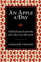 An Apple A Day: Old-Fashioned Proverbs and Why They Still Work - I Used to Know That ... (Hardback)