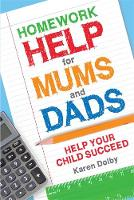 Homework Help for Mums and Dads: Help Your Child Succeed (Hardback)