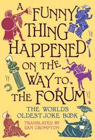 A Funny Thing Happened on the Way to the Forum: The World's Oldest Joke Book (Hardback)