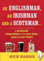 An Englishman, an Irishman and a Scotsman...: A mammoth compendium of the best jokes, gags and one-liners (Paperback)