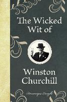 The Wicked Wit of Winston Churchill (Hardback)