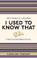 I Used to Know That: Stuff You Forgot From School - I Used to Know That ... (Paperback)