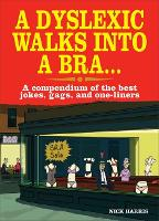 A Dyslexic Walks Into a Bra: A compendium of the best jokes, gags and one-liners (Paperback)