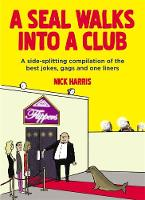 A Seal Walks Into a Club: A side-splitting compilation of the best jokes, gags and one-liners (Paperback)
