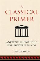 A Classical Primer: Ancient Knowledge for Modern Minds (Hardback)