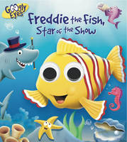 Googly Eyes: Freddie the Fish, Star of the Show (Board book)