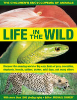 The Children's Encyclopedia of Animals: Life in the Wild: Discover the Amazing World of Big Cats, Birds of Prey, Crocodiles, Elephants, Insects, Spiders, Snakes, Wild Dogs, and Many Others (Paperback)