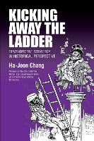 Kicking Away the Ladder: Development Strategy in Historical Perspective (Paperback)