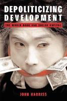 Depoliticizing Development: The World Bank and Social Capital (Paperback)