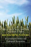 Reclaiming Nature: Environmental Justice and Ecological Restoration - Anthem Frontiers of Global Political Economy and Development 1 (Hardback)