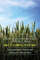 Reclaiming Nature: Environmental Justice and Ecological Restoration - Anthem Frontiers of Global Political Economy and Development 1 (Paperback)