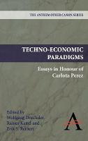 Techno-Economic Paradigms: Essays in Honour of Carlota Perez - Anthem Other Canon Economics (Hardback)