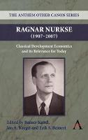 Ragnar Nurkse (1907-2007): Classical Development Economics and its Relevance for Today - Anthem Frontiers of Global Political Economy 2 (Hardback)