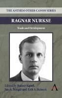 Ragnar Nurkse: Trade and Development - Anthem Frontiers of Global Political Economy 2 (Hardback)