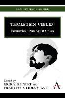 Thorstein Veblen: Economics for an Age of Crises - Anthem Other Canon Economics (Hardback)