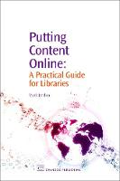 Putting Content Online: A Practical Guide for Libraries - Chandos Information Professional Series (Hardback)
