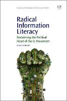 Radical Information Literacy: Reclaiming the Political Heart of the IL Movement - Chandos Information Professional Series (Paperback)